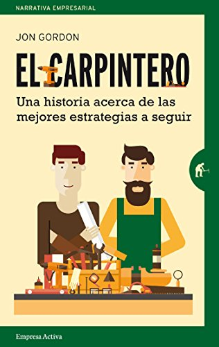 El carpintero (Narrativa empresarial) por Jon Gordon