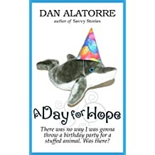 A Day For Hope: There was no way I was gonna throw a birthday party for a stuffed animal. Was there? (Savvy Stories)