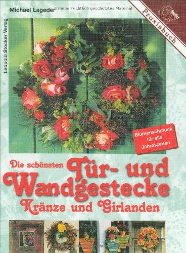 Die schönsten Tür- und Wandgestecke: Kränze und Girlanden - Blumengestecke für alle Jahreszeiten