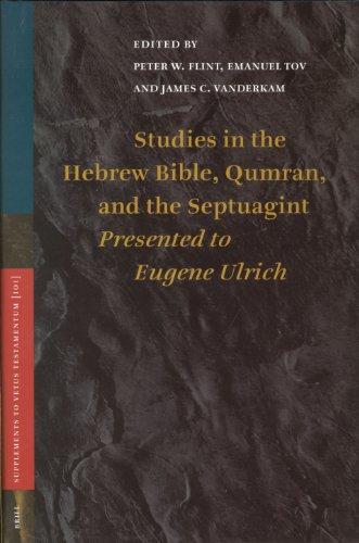 Studies in the Hebrew Bible, Qumran, and the Septuagint: Presented to Eugene Ulrich (Vetus Testamentum Supplements)