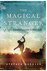 The Magical Stranger: A Son's Journey into His Father's Life