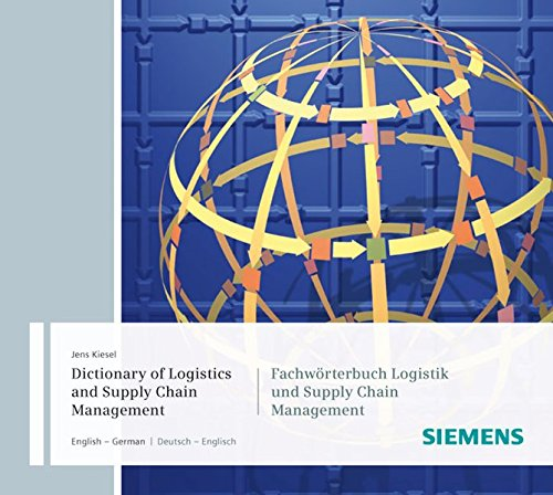 Dictionary of Logistics and Supply Chain Management / Fachwörterbuch Logistik und Supply Chain Management: English - German / Deutsch - Englisch