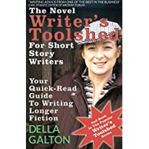 The Novel Writer's Toolshed For Short Story Writers: Your Quick-Read Guide To Writing Longer Fiction: Volume 2 (Writer's Toolshed Series)