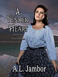 A Tender Heart: The Story of Mary Edwards (English Edition)