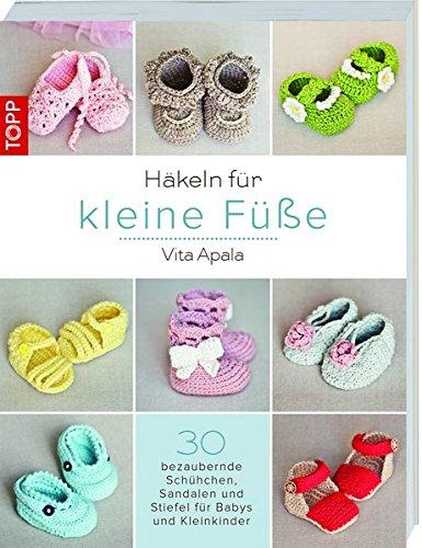 Häkeln für kleine Füße: 30 bezaubernde Schühchen, Sandalen und Stiefel für Babys und Kleinkinder -