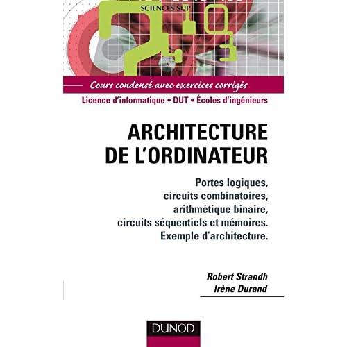 Architecture de l'ordinateur : Portes logiques, circuits combinatoires, arithmétique binaire, circuits séquentiels et mémoires. Exemple d'architecture