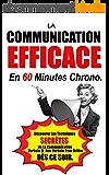 La Communication Efficace En 60 Minutes Chrono: Découvrez Les Techniques Secrètes De La Communication Verbale Et Non Verbale Pour Briller Dès Ce Soir.
