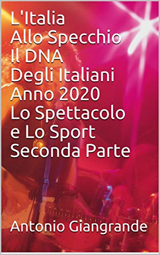 L'italia allo specchio il dna degli italiani anno 2020 lo spettacolo e lo sport seconda parte (l'italia del trucco, l'italia che siamo vol. 205)
