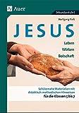 Jesus - Leben, Wirken, Botschaft Klasse 5-7: Schülernahe Materialien mit didaktisch- methodischen Hinweisen für die Klassen 5 bis 7 - Wolfgang Rieß