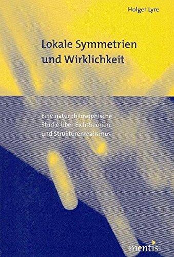 lokale-symmetrien-und-wirklichkeit-eine-naturphilosophische-studie-uber-eichtheorien-und-strukturenr