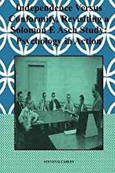 Independence Versus Conformity, Revisiting a Solomon E Asch Study:: Psychology in Action by Steven G Carley (2013-10-04)