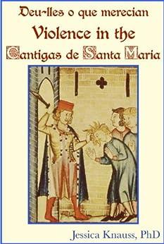 Deu-lles o que merecian: Violence in the Cantigas de Santa Maria (English Edition) de [Knauss, Jessica]