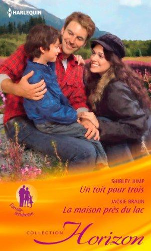 Un toit pour trois - La maison près du lac (Horizon) (French Edition)