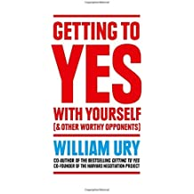 Getting to Yes with Yourself: And Other Worthy Opponents by William Ury (2015-01-29)