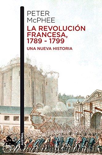 La Revolución Francesa, 1789-1799: Una nueva historia (Humanidades) por Peter Macphee