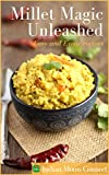 Millet Magic Unleashed: Easy & Exotic Millet Recipes