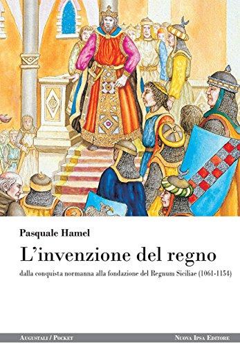 L'invenzione del regno: dalla conquista normanna alla fondazione del Regnum Siciliae (1061-1154)