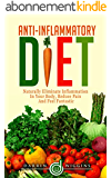 ANTI-INFLAMMATORY DIET: Naturally Eliminate Inflammation In Your Body, Reduce Pain and Feel Fantastic (Inflammation Free Diet) (English Edition)