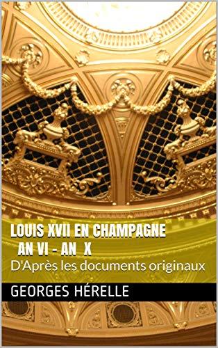 Louis Xvii En Champagne An Vi - An X: D'après Les Documents Originaux por Georges Hérelle Gratis