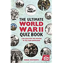 The Ultimate World War II Quiz Book: 1,000 Questions and Answers to Test Your Knowledge