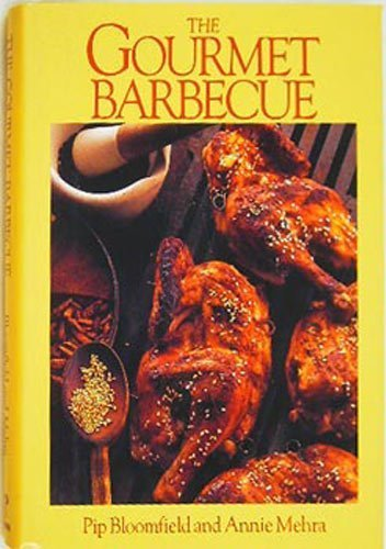 The Gourmet Barbecue by Bloomfield, Pip, Mehra, Annie (1991) Hardcover