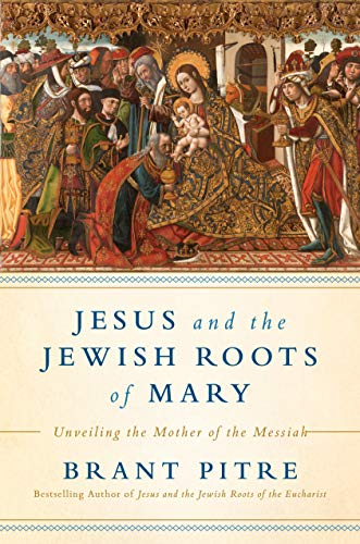 Jesus and the Jewish Roots of Mary: Unveiling the Mother of the Messiah por Brant James Pitre