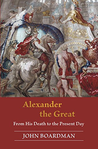 Alexander the Great: From His Death to the Present Day (English Edition)