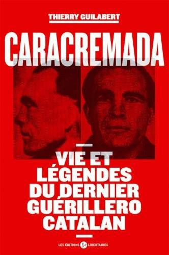 Caracremada - vies et légendes du dernier guerillero catalan par Thierry Guilabert