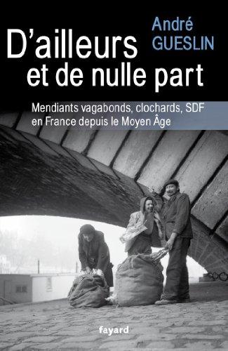 D'ailleurs et de nulle part: Mendiants, vagabonds, clochards, SDF en France depuis le Moyen Age