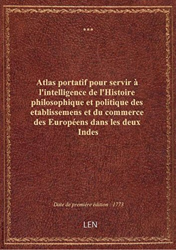 Atlas portatif pourserviràl'intelligencedel'Histoire philosophique etpolitique desetablisseme par XXX