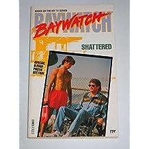 Shattered (Baywatch Novels)