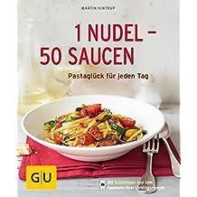 1 Nudel - 50 Saucen: Pastaglück für jeden Tag