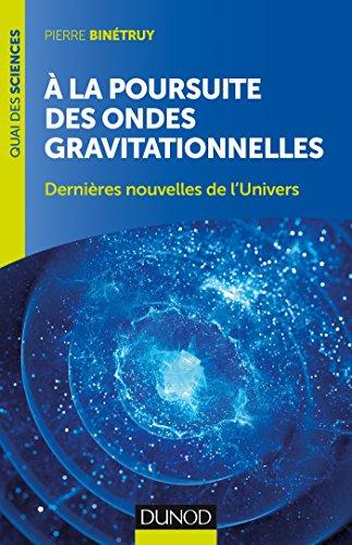 A la poursuite des ondes gravitationnelles - 2e éd. - Dernières nouvelles de l'Univers