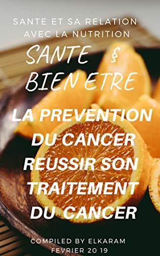 SANTE BIEN ETRE, RELATION AVEC LA NUTRITION, LA PRÉVENTION DU CANCER, ET LA RÉUSSITE DE SON TRAITEMENT,NOUVEAU 2019: GRAND SUCCÈS DE THÉRAPIE DU CANCER: ... SAIN, BIO , 2019 (SANTE ET BIEN ETRE t. 1)