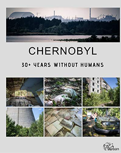 Chernobyl - 30+ Years Without Humans (English Edition)