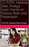 CCA159:  Hadoop Data Analyst Exam Hands-on Practice Book and Preparation: CCA159:  Hadoop Data Analyst