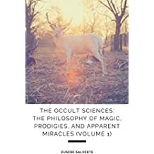 The Occult Sciences: The Philosophy of Magic, Prodigies, and Apparent Miracles (Volume 1) (English Edition)