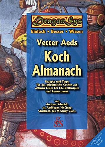 Vetter Aeds Koch Almanach: Rezepte und Tipps für das erfolgreiche Kochen auf offenen Feuer bei Life-Rollenspiel und Reenactment (DragonSys - Lebendiges Mittelalter) (Kochen Offenen Feuer)