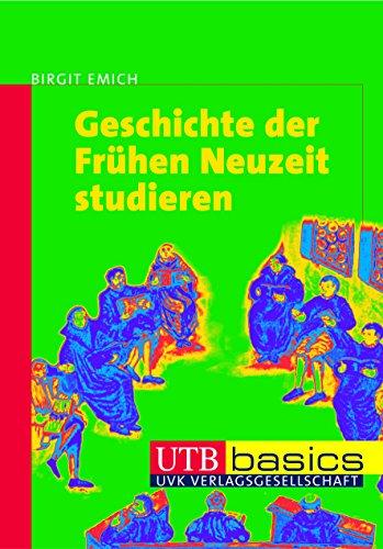 Geschichte der Frühen Neuzeit studieren (utb basics, Band 2709)