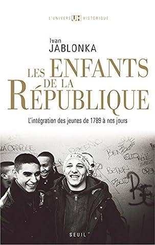 Les Enfants de la République. L'intégration des jeunes de 1789 à nos jours