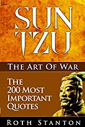 Sun Tzu: The Art Of War - The 200 Most Important Quotes: The Art Of War Applied To Business  With Time-Tested Strategies For Success