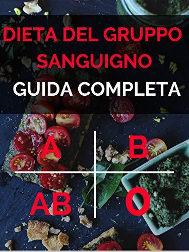 dieta gruppo sanguigno : la guida completa
