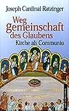 Weggemeinschaft des Glaubens: Kirche als Communio - Festgabe zum 75. Geburtstag mit aktueller Bibliographie von Joseph Ratzinger