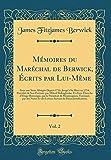 Telecharger Livres Memoires Du Marechal de Berwick Ecrits Par Lui Meme Vol 2 Avec Une Suite Abregee Depuis 1716 Jusqu a Sa Mort En 1734 PRecedes de Son Portrait Historique Par Le PResident de Montesquieu (PDF,EPUB,MOBI) gratuits en Francaise