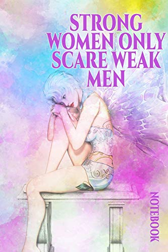 Strong Women Only Scare Weak Men: | International Women's Day Notebook Journal for Girls Mom's and Daughters. v3 | Perfect for school, writing poetry, ... writing, travel journal or dream journal V3 Glitter
