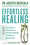 Effortless Healing: 9 Simple Ways to Sidestep Illness, Shed Excess Weight and Help Your Body Fix Itself by Mercola, Joseph (2015) Paperback