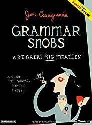 Grammar Snobs Are Great Big Meanies: A Guide To Language For Fun & Spite by June Casagrande (2006-04-01)