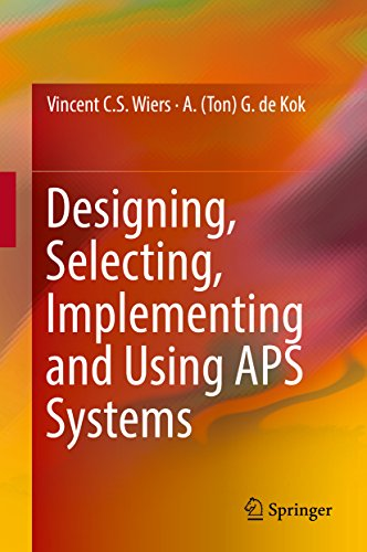 Designing, Selecting, Implementing and Using APS Systems (English Edition)