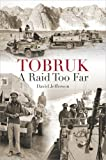 Front cover for the book Tobruk: A Raid Too Far by David Jefferson