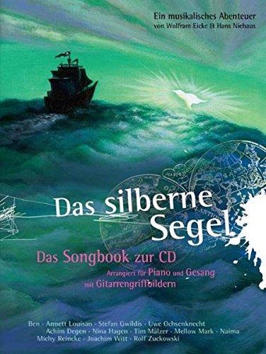 Das silberne Segel. Ein musikalisches Abenteuer nach dem Roman von Wolfram Eicke. Das Songbook zur CD